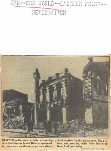 1941, September 11. EB. Dnipropetrovsk, Soviet Ukraine. BLITZED. German armies advancing into Ukraine found Dnipropetrovsk in ruins such as shown in picture above, Nazi caption for this photo says. The picture was sent by radion from Berlin to New York yesterday. AP Wirephoto (Back)