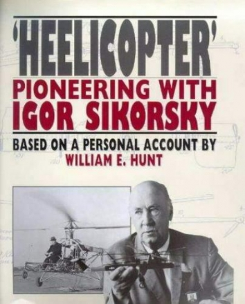 1999, July 1. AA. 'HEELICOPTER' PIONEERING WITH IHOR SIKORSKY. Book by William E. Hunt, based on a personal account. Publisher: Airlife Pub Ltd.